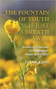 The Fountain of Youth Is Just A Breath Away - Molly Larkin